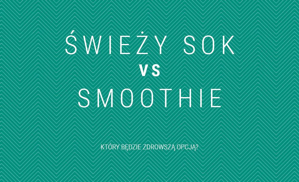Świeży sok vs smoothie – który będzie zdrowszą opcją?