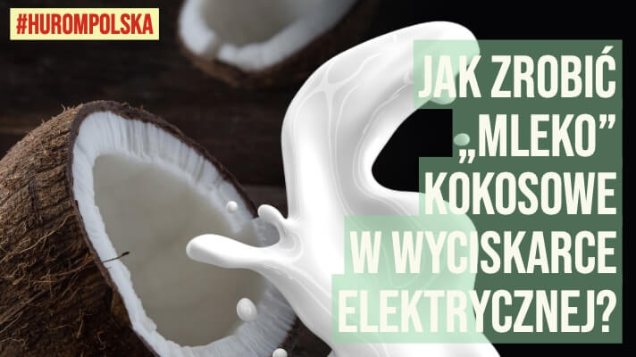 """Jak zrobić """"mleko"""" kokosowe w wyciskarce wolnoobrotowej?"""